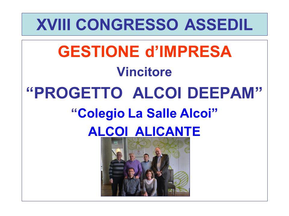 """XVIII CONGRESSO ASSEDIL GESTIONE d'IMPRESA Vincitore """"PROGETTO ALCOI DEEPAM"""" """"Colegio La Salle Alcoi"""" ALCOI ALICANTE"""