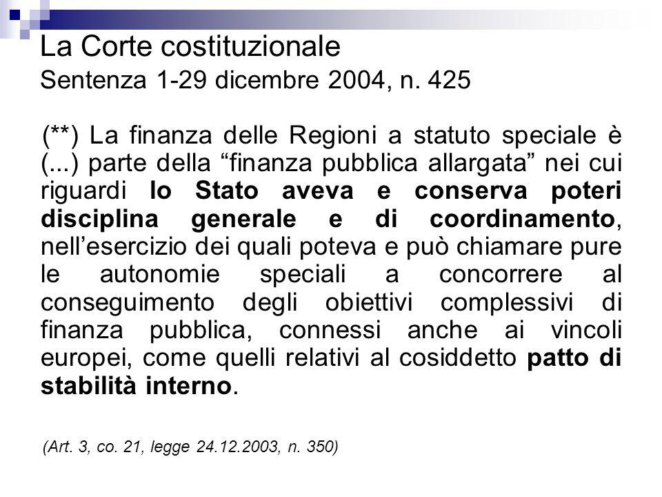 """La Corte costituzionale Sentenza 1-29 dicembre 2004, n. 425 (**) La finanza delle Regioni a statuto speciale è (...) parte della """"finanza pubblica all"""