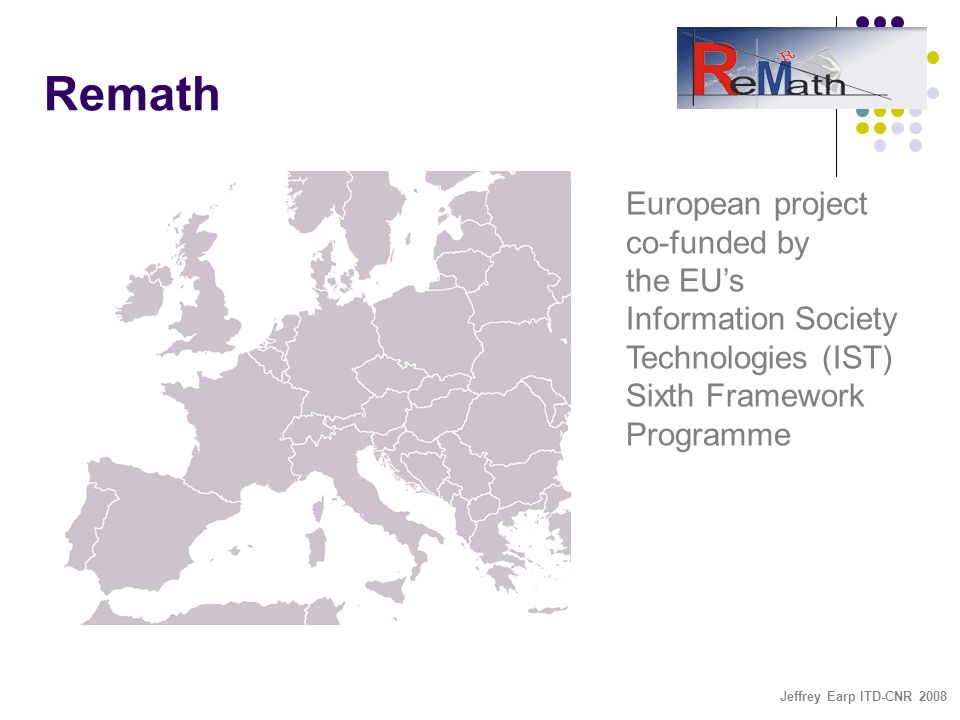 Jeffrey Earp ITD-CNR 2008 Remath European project co-funded by the EU's Information Society Technologies (IST) Sixth Framework Programme