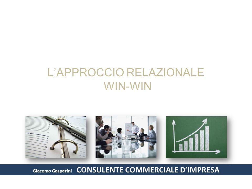 Giacomo Gasperini CONSULENTE COMMERCIALE D'IMPRESA L'APPROCCIO RELAZIONALE WIN-WIN