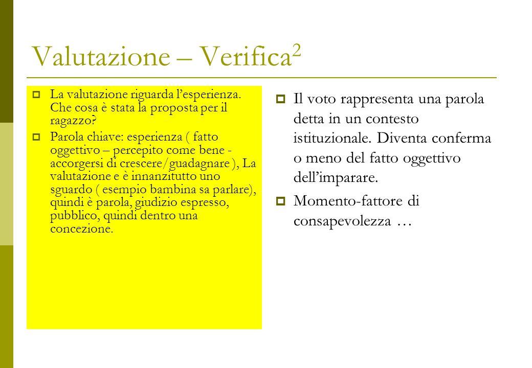Valutazione – Verifica 2  La valutazione riguarda l'esperienza.