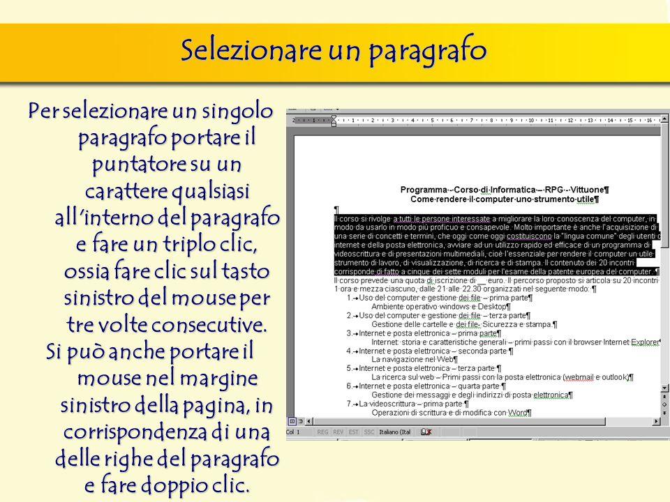 Per selezionare un singolo paragrafo portare il puntatore su un carattere qualsiasi all'interno del paragrafo e fare un triplo clic, ossia fare clic s