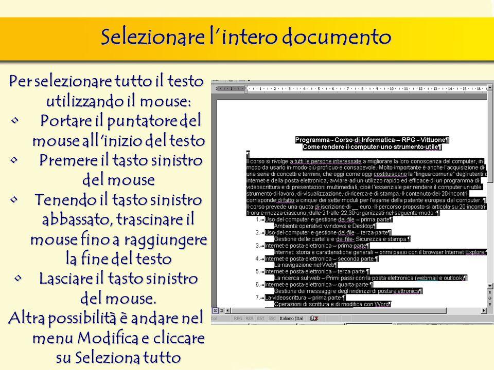 Per selezionare tutto il testo utilizzando il mouse: Portare il puntatore del mouse all'inizio del testo Portare il puntatore del mouse all'inizio del