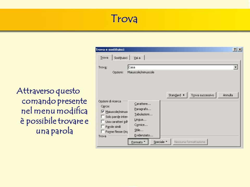 Trova Attraverso questo comando presente nel menu modifica è possibile trovare e una parola