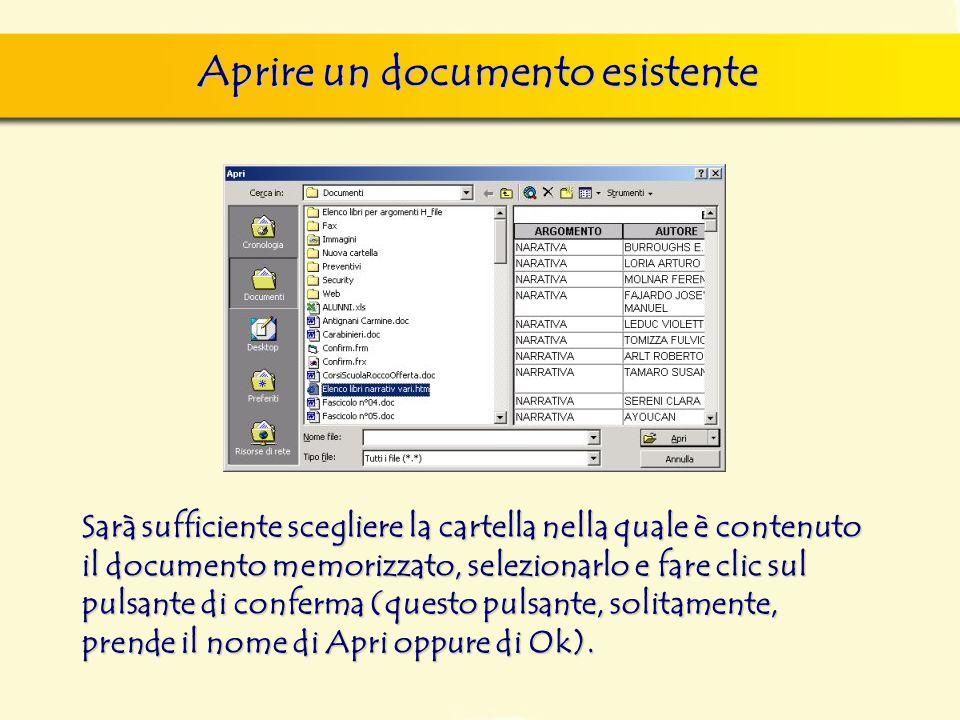 Aprire un documento esistente Sarà sufficiente scegliere la cartella nella quale è contenuto il documento memorizzato, selezionarlo e fare clic sul pu