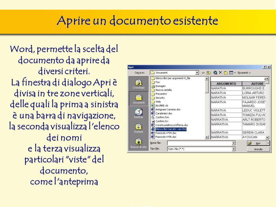 Aprire un documento esistente Word, permette la scelta del documento da aprire da diversi criteri. La finestra di dialogo Apri è divisa in tre zone ve
