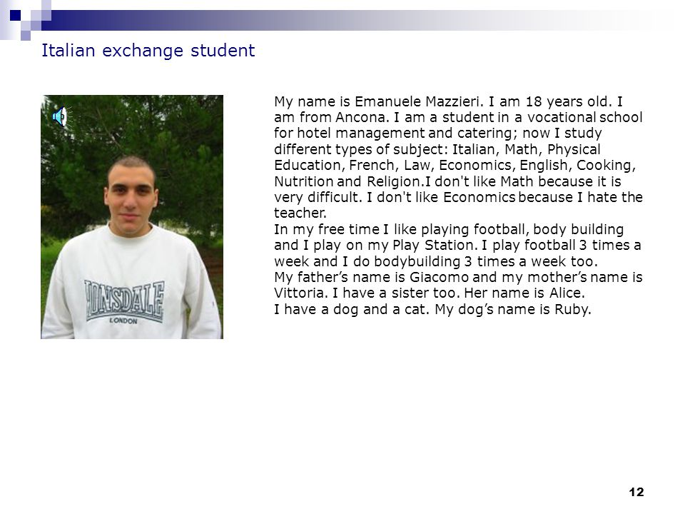 12 Italian exchange student My name is Emanuele Mazzieri.