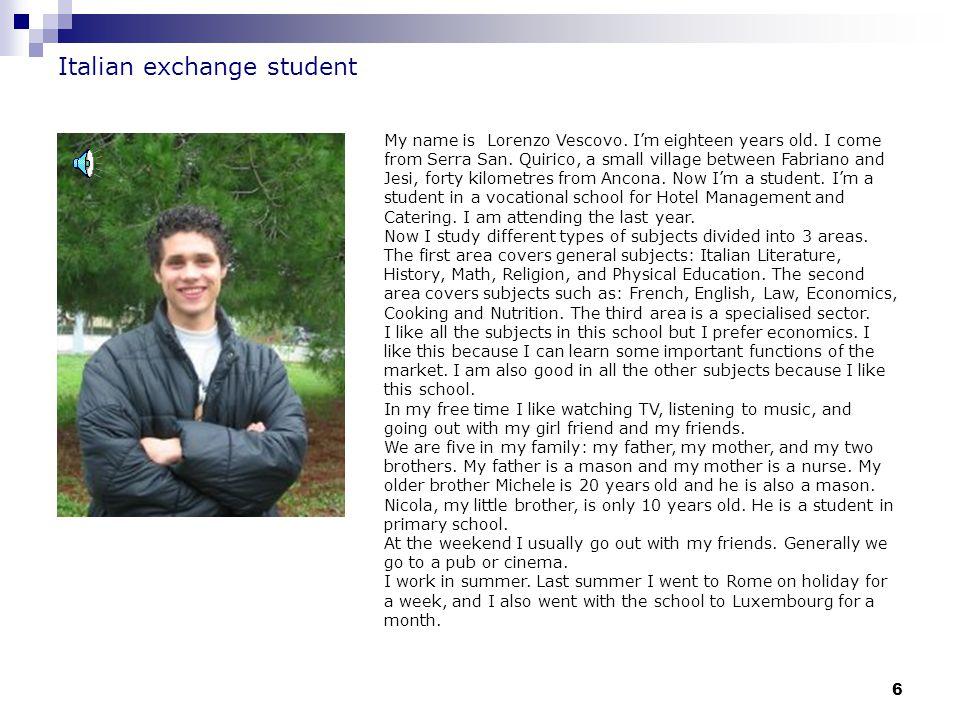 7 Italian exchange student My name is Lorenzo Casoli and I'm 19 years old.