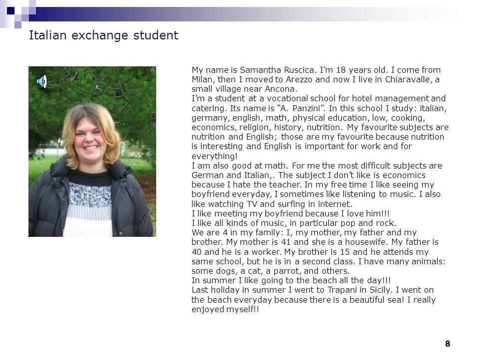 9 Italian exchange student My name is Elena Kanimgotova.