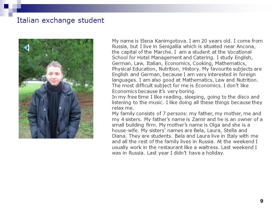9 Italian exchange student My name is Elena Kanimgotova.