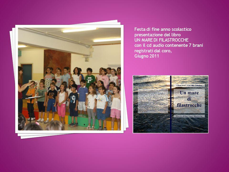 Festa di fine anno scolastico presentazione del libro UN MARE DI FILASTROCCHE con il cd audio contenente 7 brani registrati dal coro, Giugno 2011