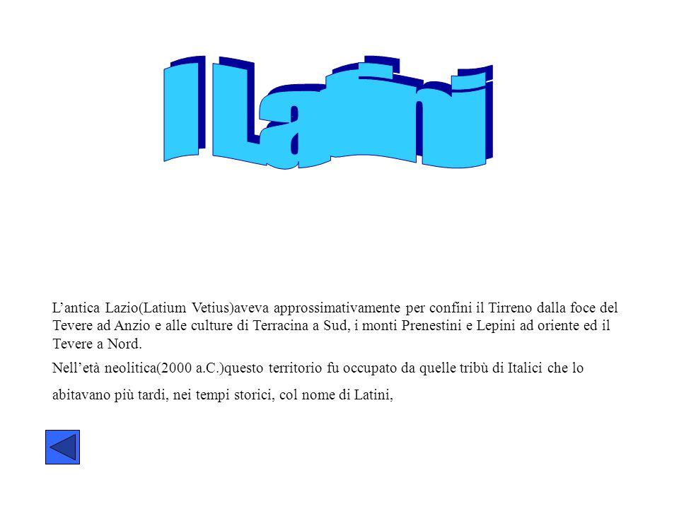 L'antica Lazio(Latium Vetius)aveva approssimativamente per confini il Tirreno dalla foce del Tevere ad Anzio e alle culture di Terracina a Sud, i monti Prenestini e Lepini ad oriente ed il Tevere a Nord.