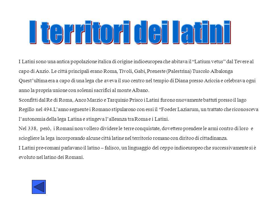 I Latini sono una antica popolazione italica di origine indioeuropea che abitava il Latium vetus dal Tevere al capo di Anzio.