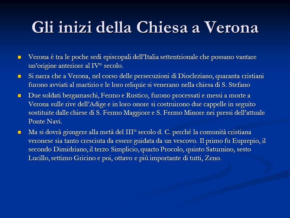 Gli inizi della Chiesa a Verona Verona è tra le poche sedi episcopali dell'Italia settentrionale che possano vantare un'origine anteriore al IV° secol
