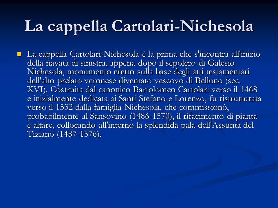 La cappella Cartolari-Nichesola La cappella Cartolari-Nichesola è la prima che s'incontra all'inizio della navata di sinistra, appena dopo il sepolcro