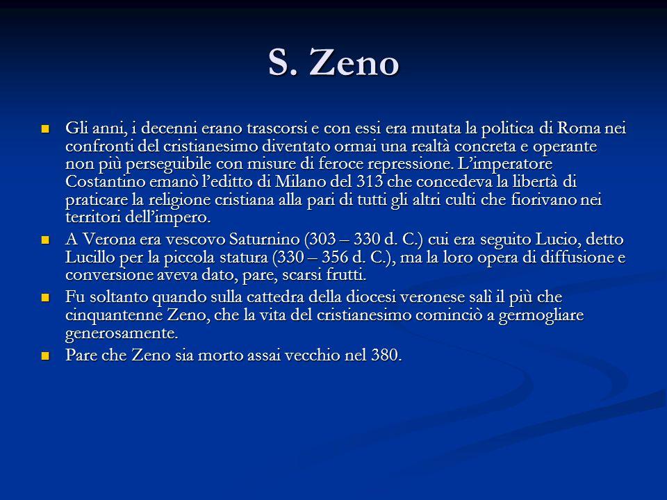 S. Zeno Gli anni, i decenni erano trascorsi e con essi era mutata la politica di Roma nei confronti del cristianesimo diventato ormai una realtà concr