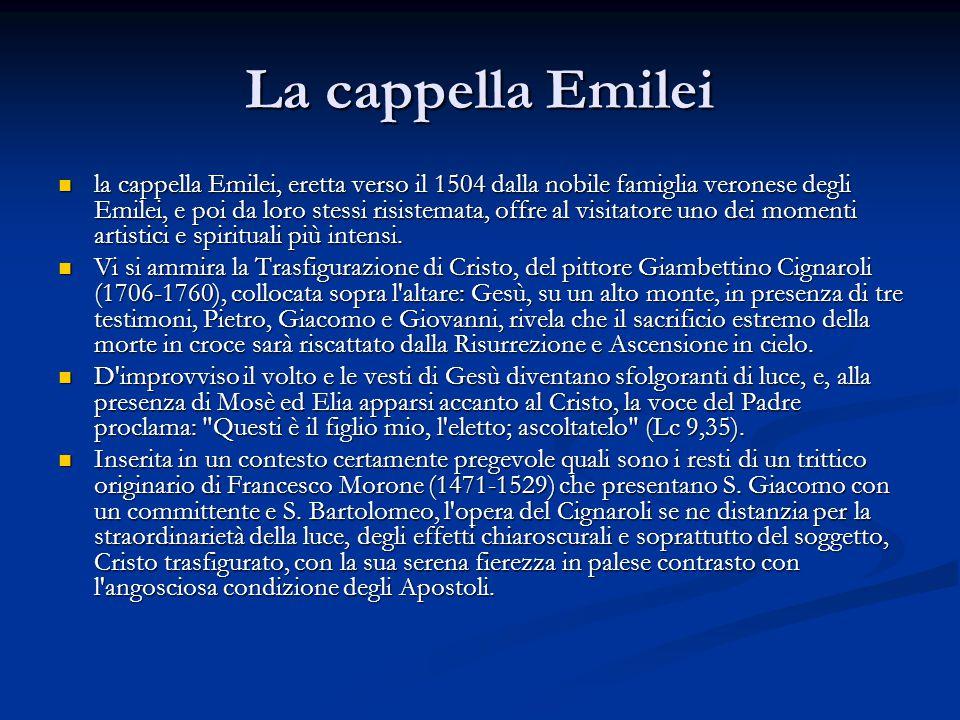 La cappella Emilei la cappella Emilei, eretta verso il 1504 dalla nobile famiglia veronese degli Emilei, e poi da loro stessi risistemata, offre al visitatore uno dei momenti artistici e spirituali più intensi.