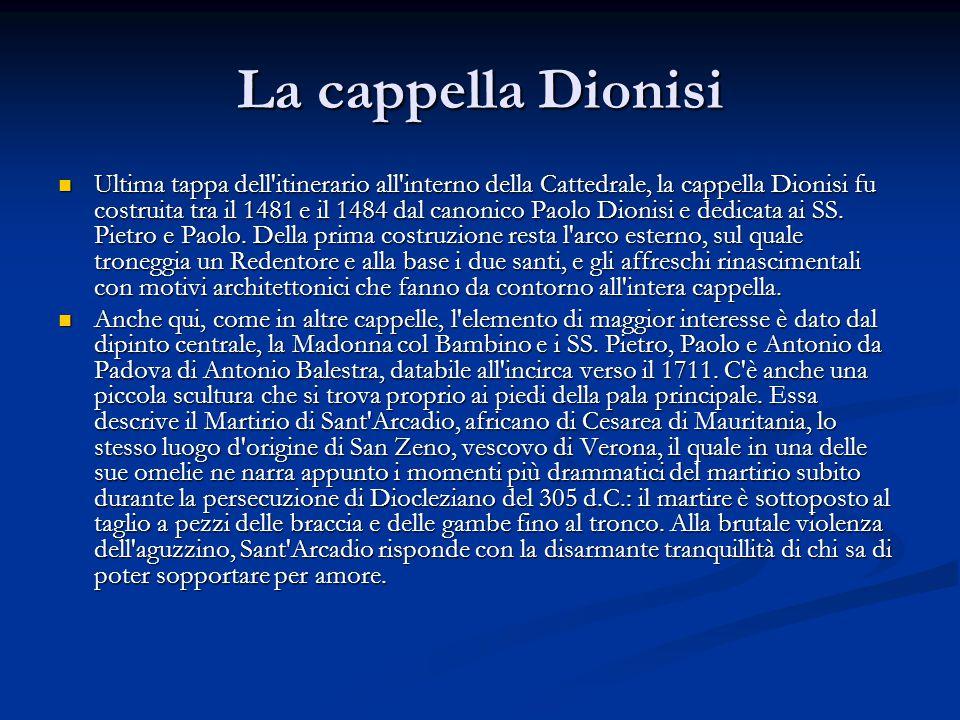La cappella Dionisi Ultima tappa dell itinerario all interno della Cattedrale, la cappella Dionisi fu costruita tra il 1481 e il 1484 dal canonico Paolo Dionisi e dedicata ai SS.