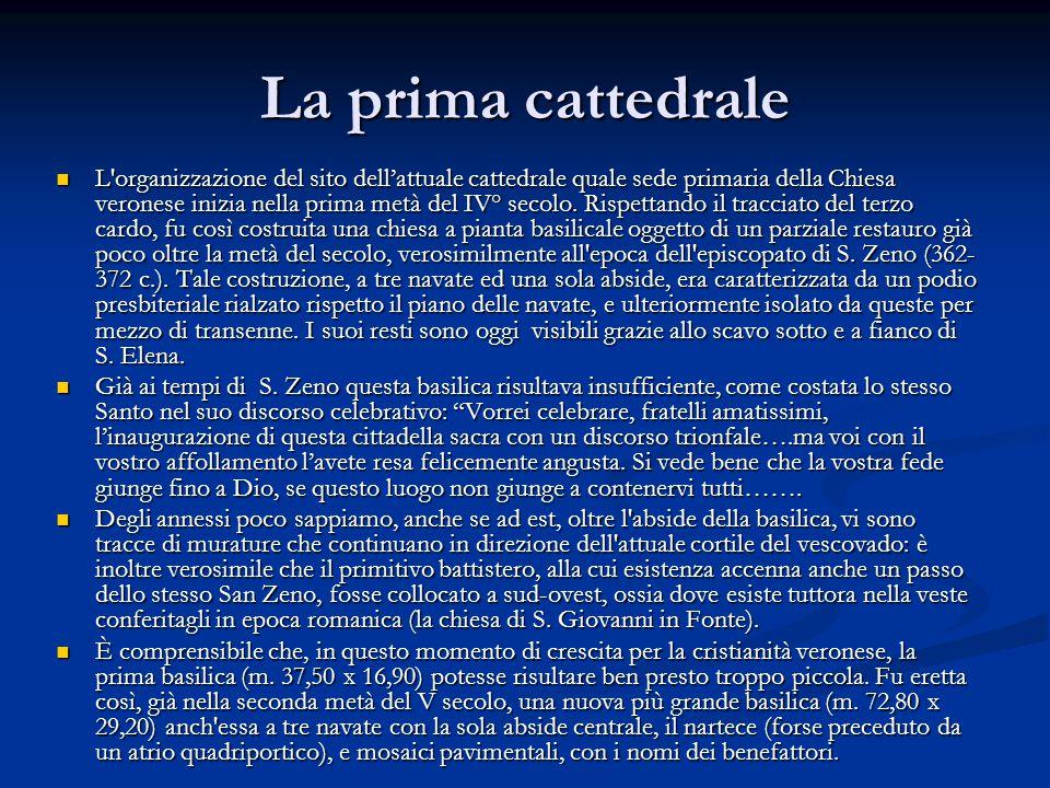 La prima cattedrale L'organizzazione del sito dell'attuale cattedrale quale sede primaria della Chiesa veronese inizia nella prima metà del IV° secolo