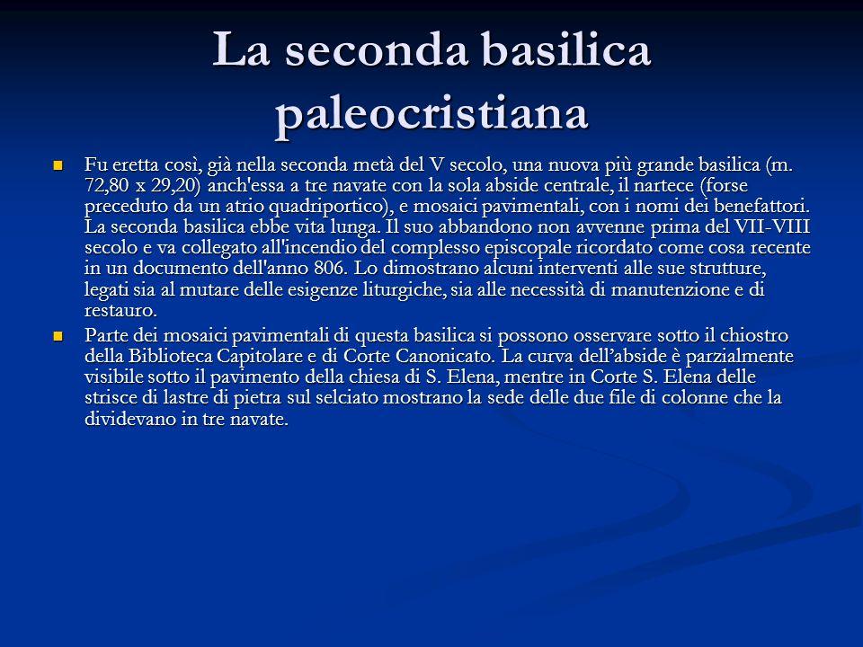 La seconda basilica paleocristiana Fu eretta così, già nella seconda metà del V secolo, una nuova più grande basilica (m. 72,80 x 29,20) anch'essa a t