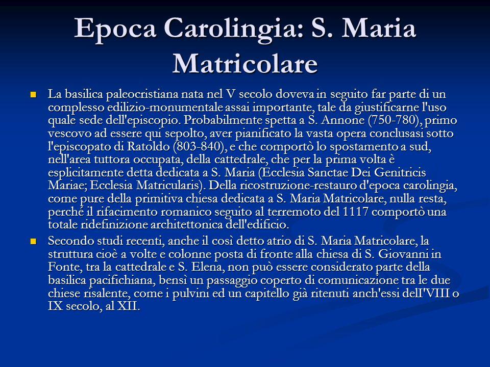 Epoca Carolingia: S. Maria Matricolare La basilica paleocristiana nata nel V secolo doveva in seguito far parte di un complesso edilizio-monumentale a