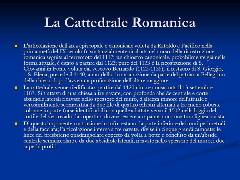 La Cattedrale Romanica L articolazione dell area episcopale e canonicale voluta da Ratoldo e Pacifico nella prima metà del IX secolo fu sostanzialmente ricalcata nel corso della ricostruzione romanica seguita al terremoto del 1117: un chiostro canonicale, probabilmente già nella forma attuale, è citato a partire dal 1123; pure del 1123 è la ricostruzione di S.