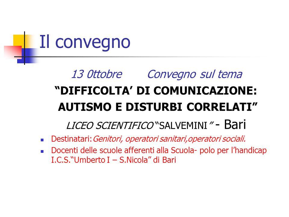 I partners del convegno Associazione ANGSA-Puglia- Onlus (Associazione Nazionale Genitori Soggetti Autistici) 2) Scuola –polo per l'handicap I.C.S. Umberto I- S.