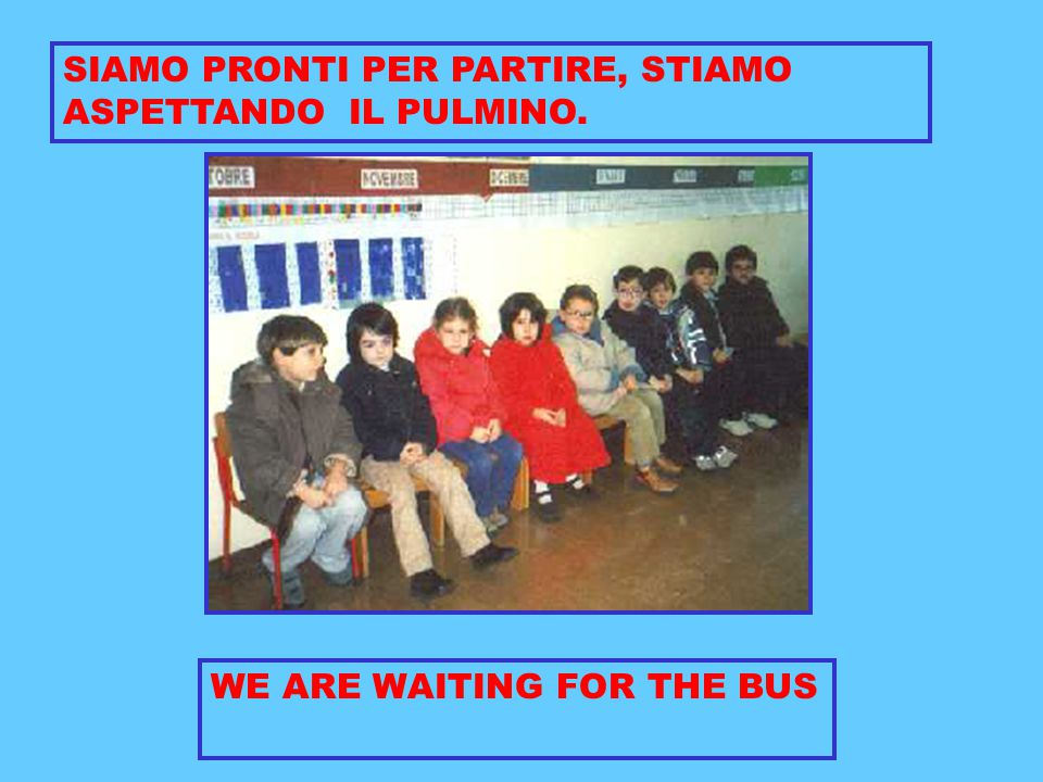 SIAMO PRONTI PER PARTIRE, STIAMO ASPETTANDO IL PULMINO. WE ARE WAITING FOR THE BUS