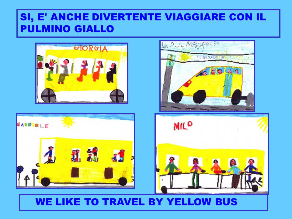 SI, E ANCHE DIVERTENTE VIAGGIARE CON IL PULMINO GIALLO WE LIKE TO TRAVEL BY YELLOW BUS