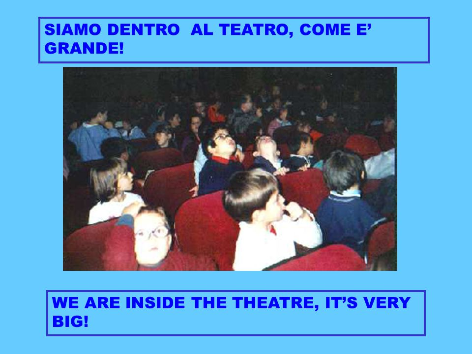 SIAMO DENTRO AL TEATRO, COME E' GRANDE! WE ARE INSIDE THE THEATRE, IT'S VERY BIG!