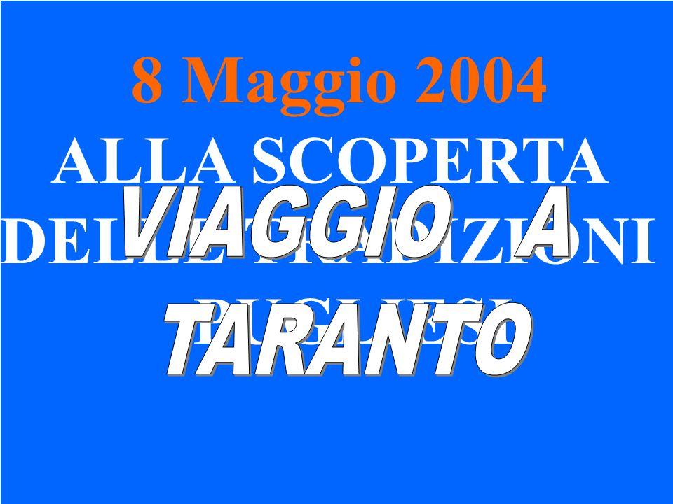 ALLA SCOPERTA DELLE TRADIZIONI PUGLIESI 8 Maggio 2004