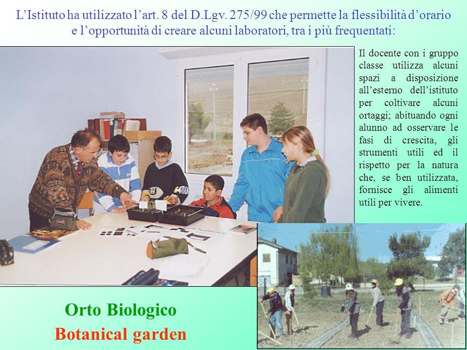 Orto Biologico Botanical garden L'Istituto ha utilizzato l'art. 8 del D.Lgv. 275/99 che permette la flessibilità d'orario e l'opportunità di creare al