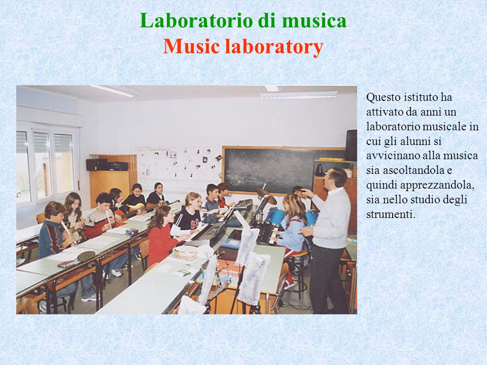 Laboratorio di musica Music laboratory Questo istituto ha attivato da anni un laboratorio musicale in cui gli alunni si avvicinano alla musica sia asc
