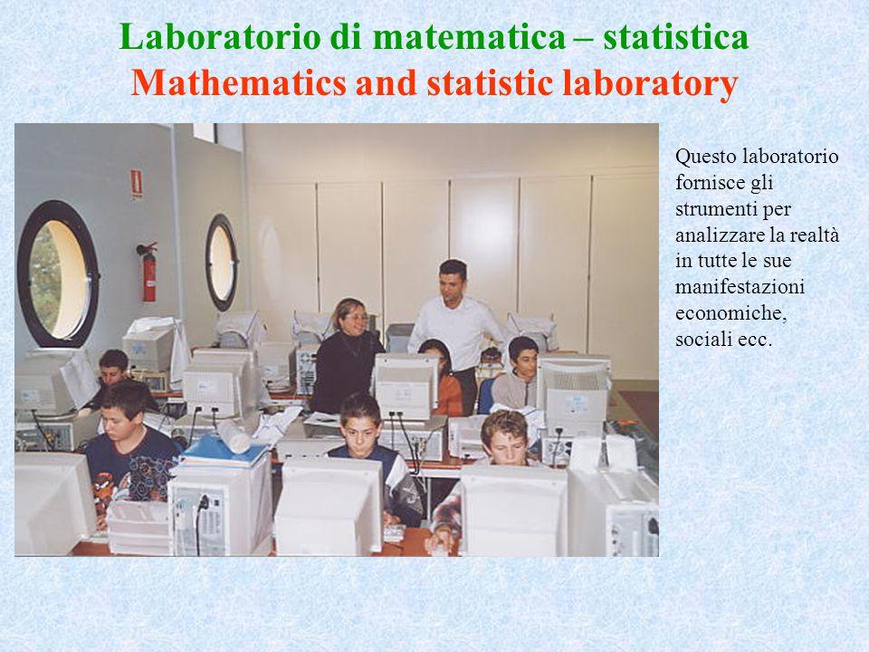 Laboratorio di matematica – statistica Mathematics and statistic laboratory Questo laboratorio fornisce gli strumenti per analizzare la realtà in tutt