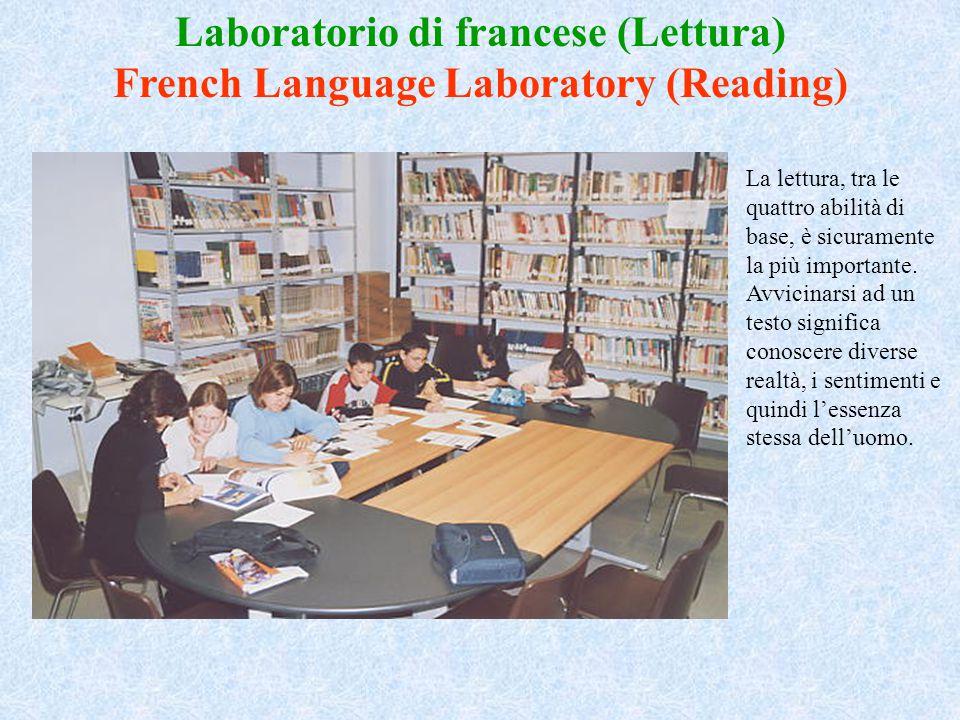 Laboratorio di francese (Lettura) French Language Laboratory (Reading) La lettura, tra le quattro abilità di base, è sicuramente la più importante. Av