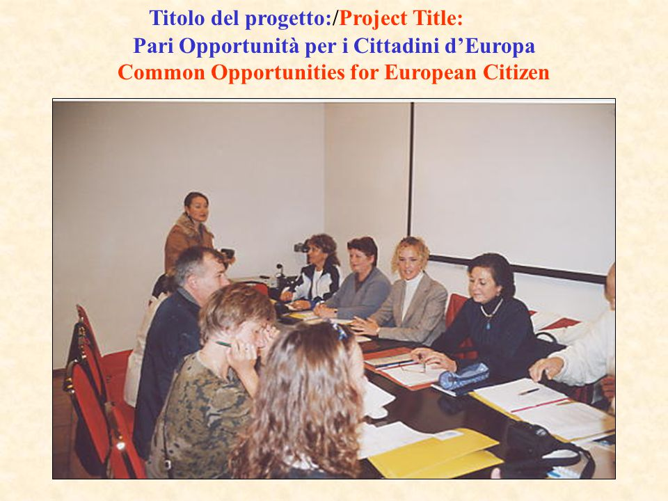 Titolo del progetto:/Project Title: Pari Opportunità per i Cittadini d'Europa Common Opportunities for European Citizen