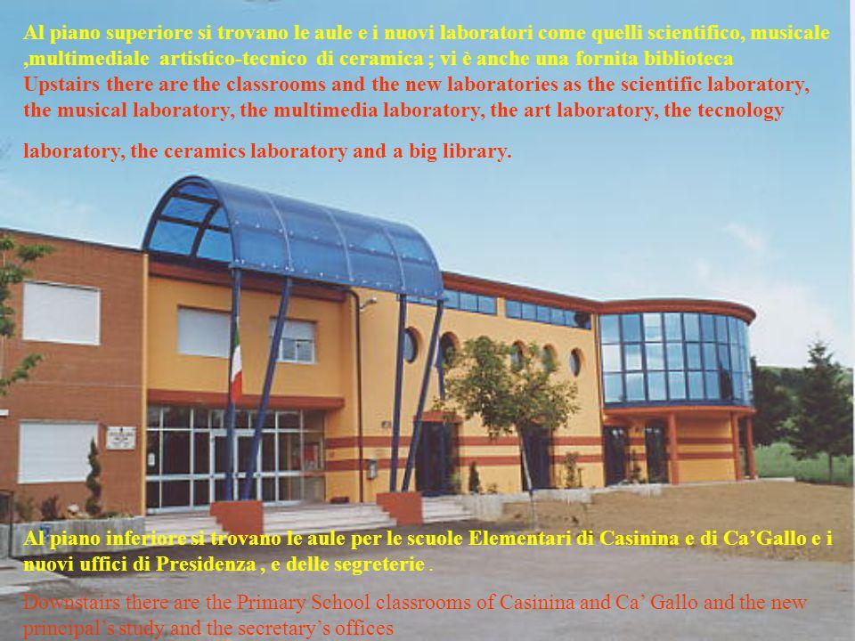 Al piano inferiore si trovano le aule per le scuole Elementari di Casinina e di Ca'Gallo e i nuovi uffici di Presidenza, e delle segreterie. Downstair