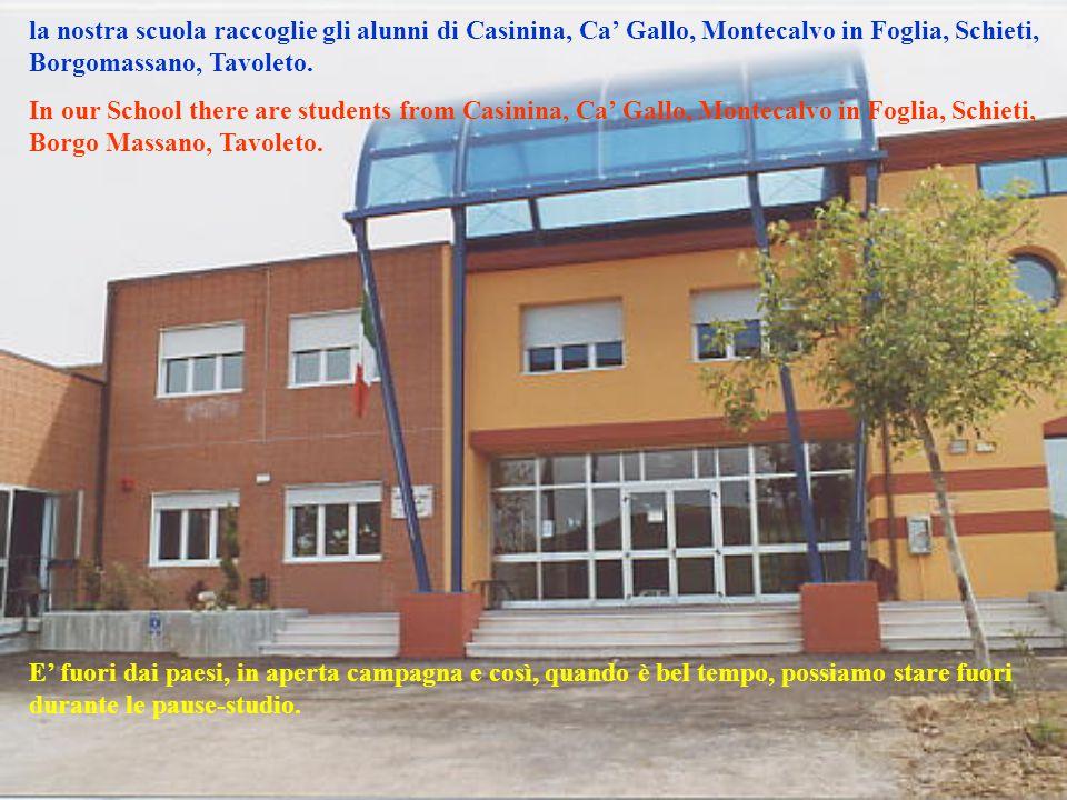 la nostra scuola raccoglie gli alunni di Casinina, Ca' Gallo, Montecalvo in Foglia, Schieti, Borgomassano, Tavoleto. In our School there are students