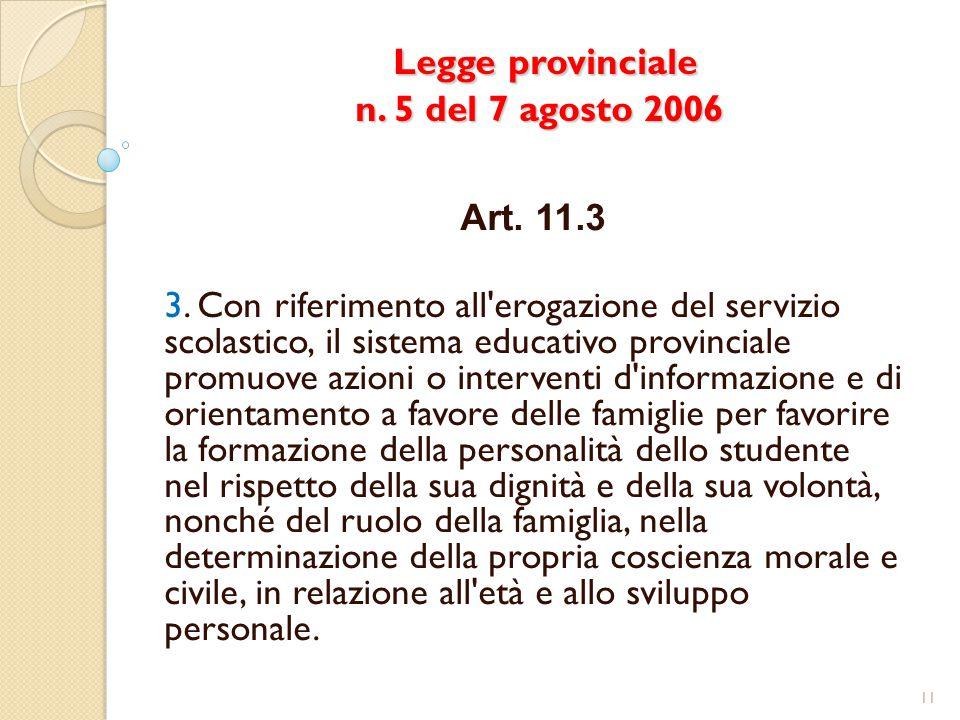 Legge provinciale n. 5 del 7 agosto 2006 Legge provinciale n. 5 del 7 agosto 2006 Art. 11.3 3. Con riferimento all'erogazione del servizio scolastico,