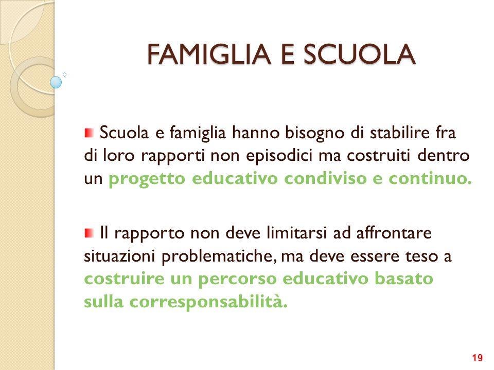 FAMIGLIA E SCUOLA Scuola e famiglia hanno bisogno di stabilire fra di loro rapporti non episodici ma costruiti dentro un progetto educativo condiviso
