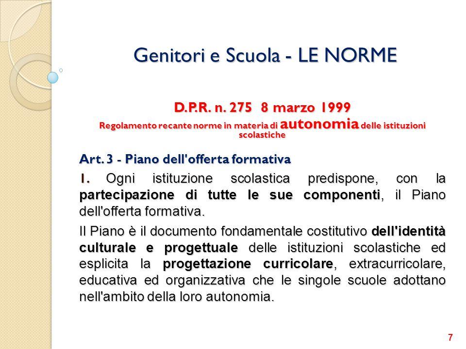 Genitori e Scuola - LE NORME D.P.R. n. 275 8 marzo 1999 Regolamento recante norme in materia di autonomia delle istituzioni scolastiche Art. 3 - Piano