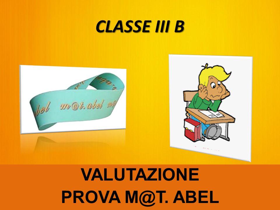 CLASSE III B VALUTAZIONE PROVA M@T. ABEL