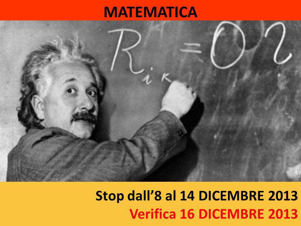 Stop dall'8 al 14 DICEMBRE 2013 Verifica 16 DICEMBRE 2013 MATEMATICA