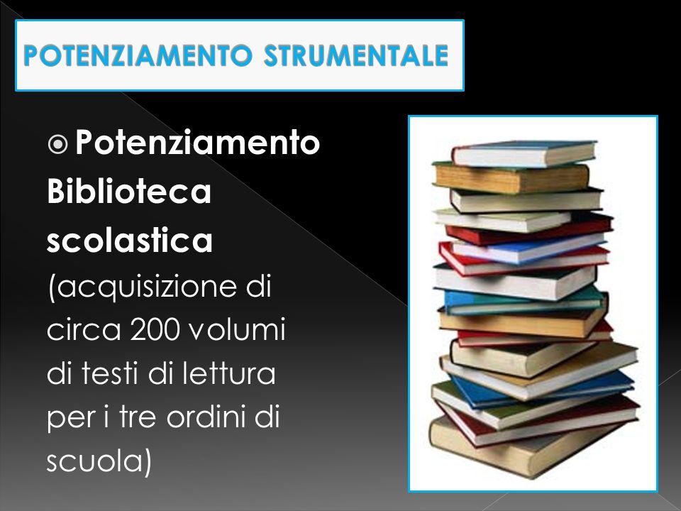  Potenziamento Biblioteca scolastica (acquisizione di circa 200 volumi di testi di lettura per i tre ordini di scuola)