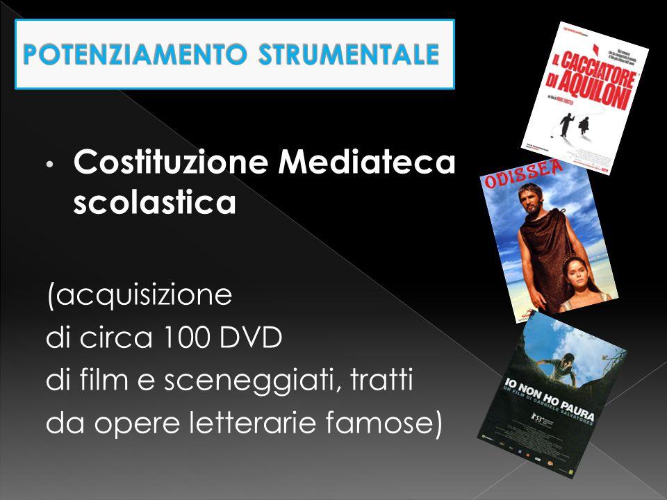 Costituzione Mediateca scolastica (acquisizione di circa 100 DVD di film e sceneggiati, tratti da opere letterarie famose)