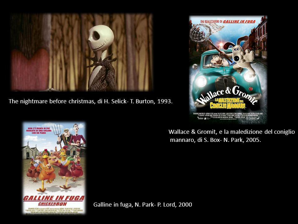 The nightmare before christmas, di H. Selick- T. Burton, 1993. Wallace & Gromit, e la maledizione del coniglio mannaro, di S. Box- N. Park, 2005. Gall