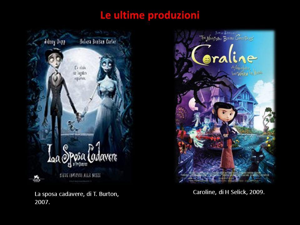 Le ultime produzioni La sposa cadavere, di T. Burton, 2007. Caroline, di H Selick, 2009.