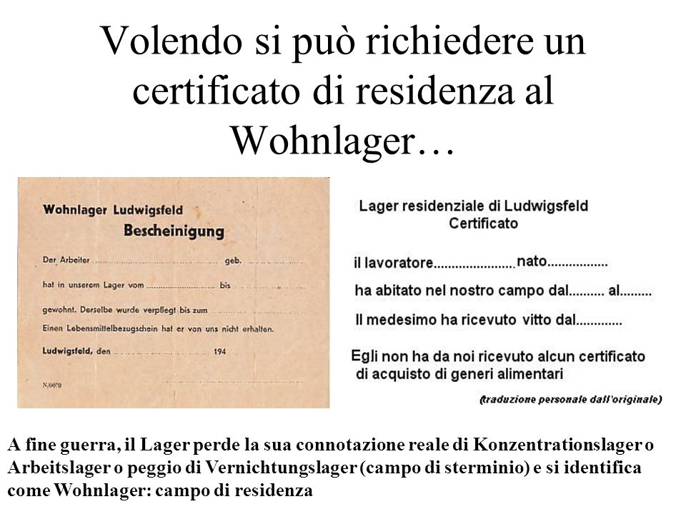 Volendo si può richiedere un certificato di residenza al Wohnlager… A fine guerra, il Lager perde la sua connotazione reale di Konzentrationslager o A