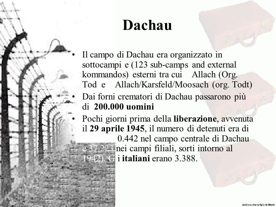 Dachau Il campo di Dachau era organizzato in sottocampi e (123 sub-camps and external kommandos) esterni tra cui Allach (Org. Tod e Allach/Karsfeld/Mo