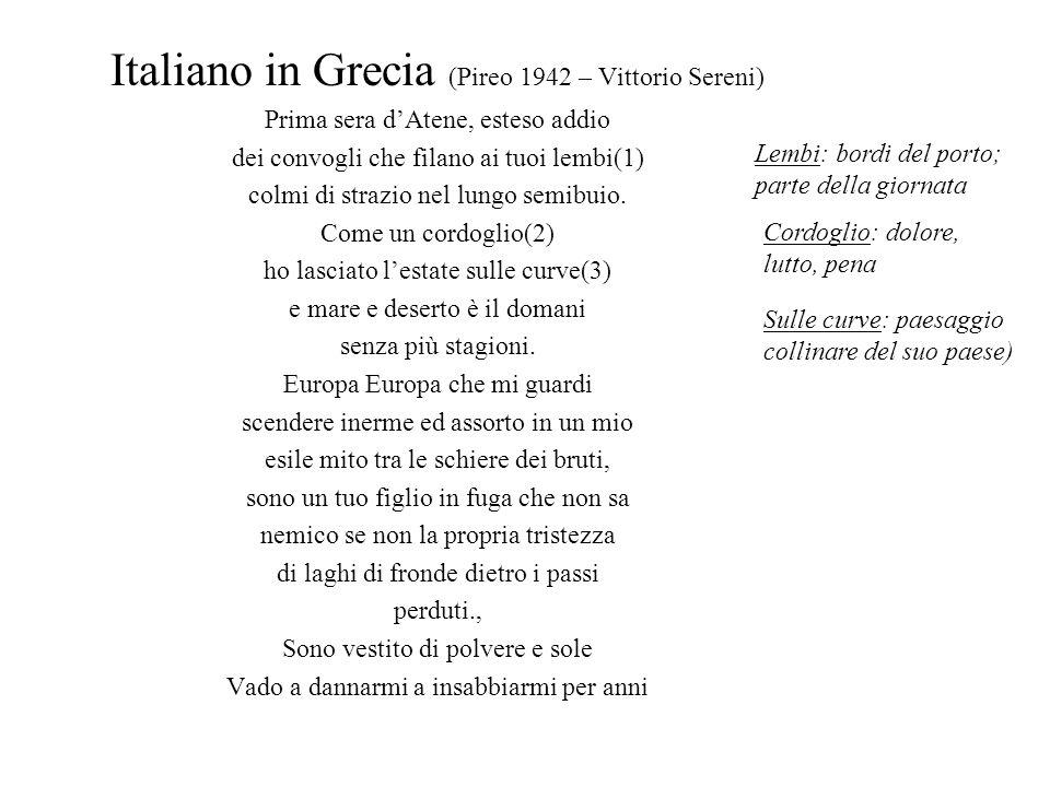 Italiano in Grecia (Pireo 1942 – Vittorio Sereni) Prima sera d'Atene, esteso addio dei convogli che filano ai tuoi lembi(1) colmi di strazio nel lungo